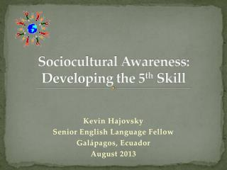 Sociocultural Awareness: Developing the 5 th  Skill