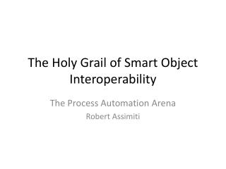 The Holy Grail of Smart Object Interoperability