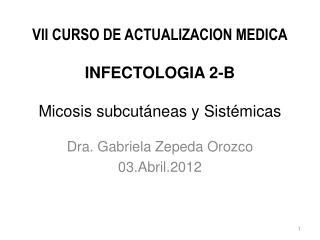 VII CURSO DE ACTUALIZACION MEDICA INFECTOLOGIA  2-B  Micosis subcutáneas  y  Sistémicas