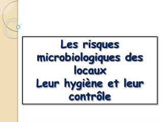 Les risques microbiologiques des locaux  Leur hygiène et leur contrôle