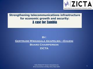By: Gertrude  Mwangala  Akapelwa  – Ehueni Board Chairperson ZICTA