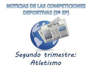 NOTICIAS DE LAS COMPETICIONES DEPORTIVAS (3� EP)