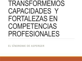 TRANSFORMEMOS  CAPACIDADES  Y FORTALEZAS EN COMPETENCIAS PROFESIONALES