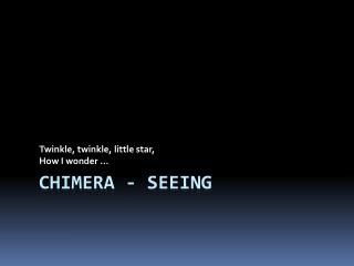 Chimera - Seeing