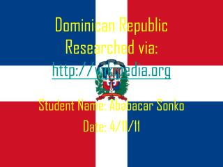Dominican Republic Researched via:  http://wikipedia.org