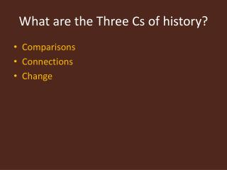 What are the Three Cs of history?