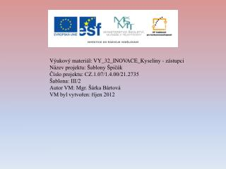 Vzdělávací oblast: Člověk a příroda Vzdělávací obor:  Chemie VM určen pro:  9 . ročník