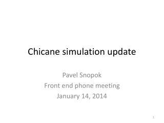 Chicane simulation update
