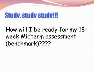 Study, study study!!!