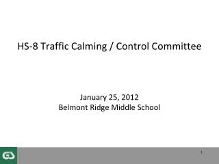 HS-8 Traffic Calming / Control Committee January 25, 2012 Belmont Ridge Middle School