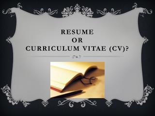 Resume  or  Curriculum  Vitae (CV)?