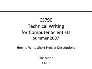 CS790 Technical Writing  for Computer Scientists Summer 2007