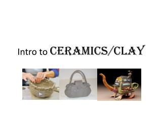 Intro to  Ceramics/Clay