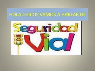HOLA CHICOS VAMOS A HABLAR DE