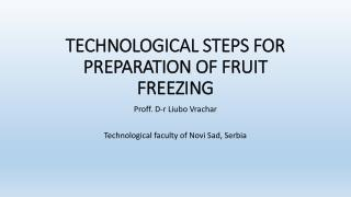 TECHNOLOGICAL STEPS FOR PREPARATION OF FRUIT FREEZING