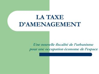 LA TAXE D AMENAGEMENT