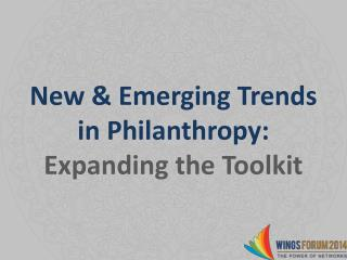 New & Emerging Trends in Philanthropy:  Expanding the Toolkit