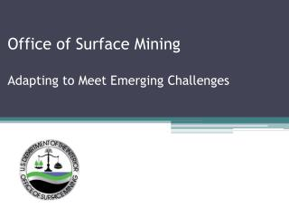 Office of Surface Mining Adapting to Meet Emerging Challenges