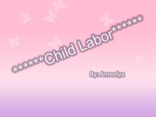 ******Child Labor******