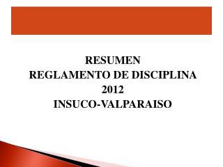 RESUMEN  REGLAMENTO DE DISCIPLINA  2012 INSUCO-VALPARAISO