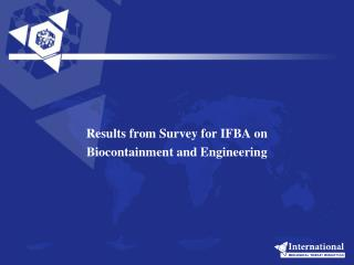 Results from Survey for IFBA on  Biocontainment  and Engineering