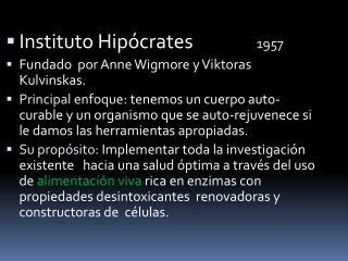 Instituto Hipócrates                1957 Fundado  por  Anne Wigmore  y  Viktoras Kulvinskas .