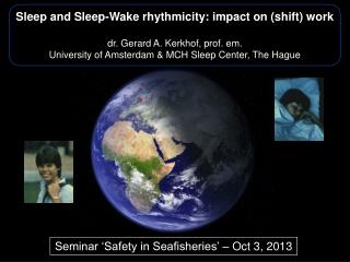 Sleep and Sleep-Wake rhythmicity: impact on (shift) work d r. Gerard A.  Kerkhof ,  prof.  em .