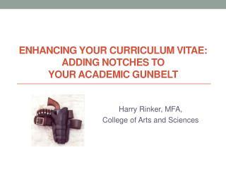 ENHANCING YOUR CURRICULUM VITAE: ADDING NOTCHES TO  YOUR  ACADEMIC  GUNBELT