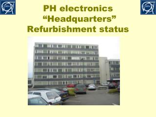 "PH electronics  ""Headquarters"" Refurbishment status"