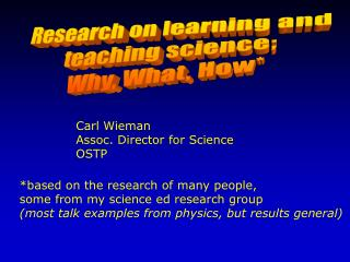 Research on learning and  teaching science; Why, What, How*