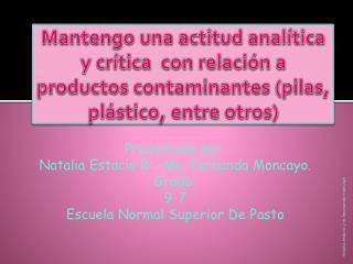 Presentado por : Natalia Estacio R - Ma. Fernanda Moncayo. Grado: 9-7
