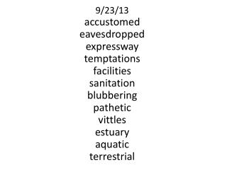 9/23/13 accustomed eavesdropped e xpressway t emptations facilities s anitation b lubbering