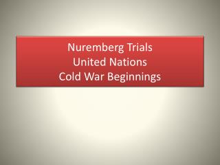 Nuremberg Trials United Nations Cold War Beginnings