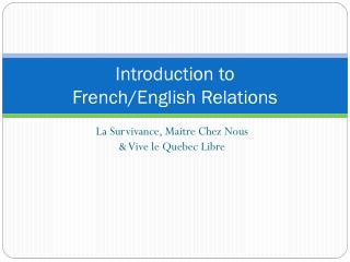 Introduction to  French/English Relations