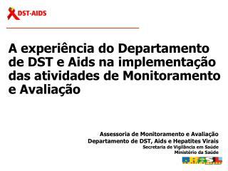 Assessoria de Monitoramento e Avaliação Departamento de DST, Aids e Hepatites Virais