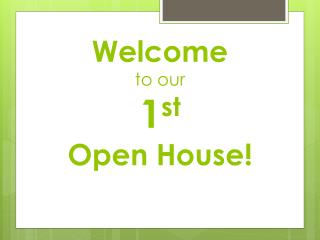 Welcome to our  1 st Open House!