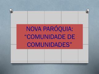 NOVA PAR�QUIA: �COMUNIDADE DE COMUNIDADES�
