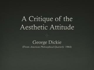 A Critique of the Aesthetic Attitude