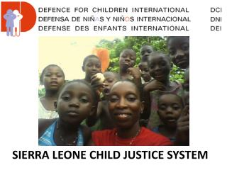 SIERRA LEONE CHILD JUSTICE  SYSTEM