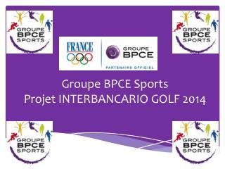 Groupe BPCE Sports Projet INTERBANCARIO GOLF 2014
