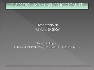 Presentado a: NOVUM ENERGY Presentado por: FUNDACION  INNOVACION ORTOPEDICA SIN LIMITES