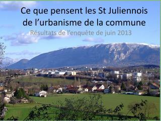 Ce que pensent les St  Juliennois  de l'urbanisme de la commune