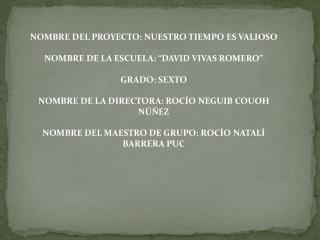 """NOMBRE DEL PROYECTO: NUESTRO TIEMPO ES VALIOSO NOMBRE DE LA ESCUELA: """"DAVID VIVAS ROMERO"""""""