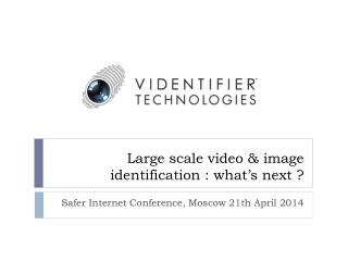 Large scale video & image identification : what's next ?