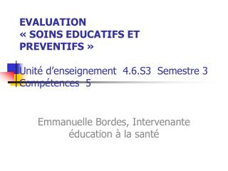 EVALUATION   SOINS EDUCATIFS ET PREVENTIFS    Unit  d enseignement  4.6.S3  Semestre 3     Comp tences  5