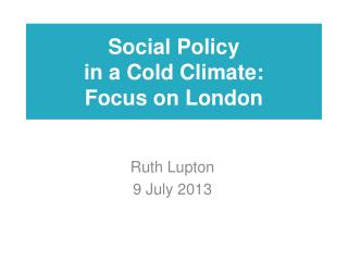 Social Policy  in a Cold Climate: Focus on London