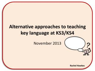 Alternative approaches to teaching key language at KS3/KS4