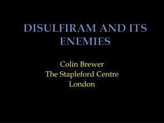 DISULFIRAM AND ITS ENEMIES