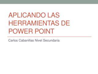 APLICANDO LAS HERRAMIENTAS DE POWER POINT