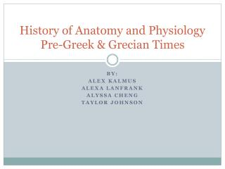 History of Anatomy and Physiology  Pre-Greek & Grecian Times